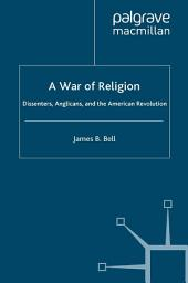 A War of Religion: Dissenters, Anglicans and the American Revolution