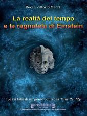 La realtà del tempo e la ragnatela di Einstein: I passi falsi di un genio contro la Time Reality