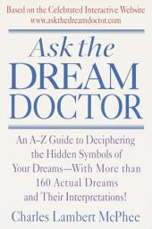 Ask the Dream Doctor: An A-Z Guide to Deciphering the Hidden Symbols of Your Dreams