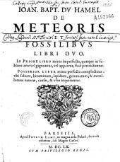 Joan. Bapt. Du Hamel de Meteoris et fossilibus libri duo... [Ep. nunc. Hieronymo cardinali Grimaldo. Carmina Caroli Du Perier et G.- de Brebeuf]