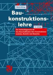 Baukonstruktionslehre: Ein Nachschlagewerk für den Bauschaffenden über Konstruktionssysteme, Bauteile und Bauarten, Ausgabe 18