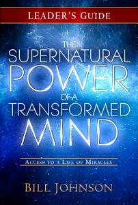 The Supernatural Power of a Transformed Mind Leader s Guide PDF