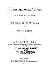 Experimentation on Animals as a Means of Knowledge in Physiology, Pathology, and Practical Medicine