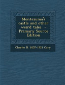 Montezuma's Castle and Other Weird Tales - Primary Source Edition