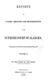 Report of Cases Argued and Determined in the Supreme Court of Alabama: Volume 10