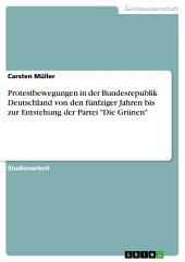 """Protestbewegungen in der Bundesrepublik Deutschland von den fünfziger Jahren bis zur Entstehung der Partei """"Die Grünen"""""""
