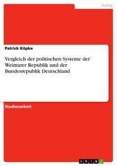 Vergleich der politischen Systeme der Weimarer Republik und der Bundesrepublik Deutschland