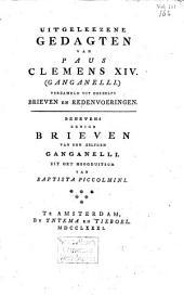 Uitgeleezene gedagten van Paus Clemens XIV. (Ganganelli.). Verzameld uit deszelfs brieven en redenvoeringen: Volume 1