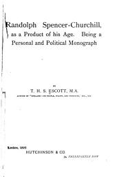 Randolph Spencer-Churchill, as a Product of His Age: Being a Personal and Political Monograph