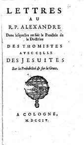 Lettres au R. P. Alexandre, dans lesquelles on fait le Parallèle de la doctrine des Thomistes avec celle des Jésuites, sur la Probabilité & sur la Grâce. By G. Daniel