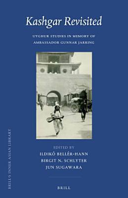 Kashgar Revisited  Uyghur Studies in Memory of Ambassador Gunnar Jarring PDF