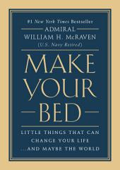 Make Your Bed:Little Things That Can Change Your Life...And Maybe the World
