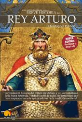 Breve historia de rey Arturo: Descubra las hazañas del héroe real en las que se basa la leyenda del Rey Arturo y los Caballeros de la Tabla Redonda.