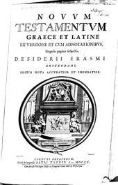 Novum Testamentum Graece et Latine: ex versione et cum adnotationibus, singulis paginis subjectis, Desiderii Erasmi Roterodami..