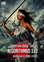 ALGORITHMUS 512: Internationale Crime-Storys, hrsg. von Christian Dörge