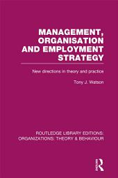 Management Organization and Employment Strategy (RLE: Organizations): New Directions in Theory and Practice