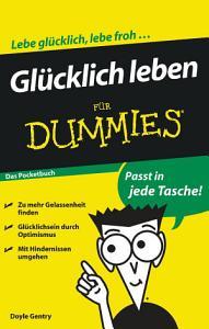 Gl  cklich leben f  r Dummies PDF