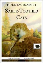 14 Fun Facts About Saber-Toothed Cats: A 15-Minute Book: Educational Version