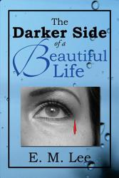 The Darker Side Of A Beautiful Life Book PDF