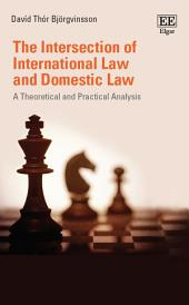 The Intersection of International Law and Domestic Law: A Theoretical and Practical Analysis