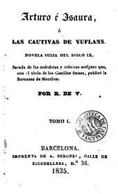Arturo é Isaura, ó, Las cautivas de Vuflans: novela suiza del siglo IX, sacada de las anécdotas y crónicas antiguas que, con el título de Los castillos suizos, publicó la Baronesa de Montlieu [i.e. Montolieu]