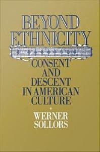 Beyond Ethnicity   Consent and Descent in American Culture Book