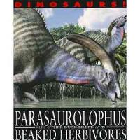 Parasaurolophus and Other Duck Billed and Beaked Herbivores PDF
