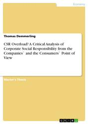Csr Overload A Critical Analysis Of Corporate Social Responsibility From The Companies And The Consumers Point Of View Book PDF