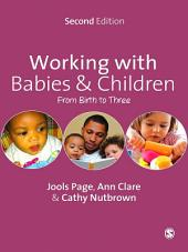Working with Babies and Children: From Birth to Three, Edition 2