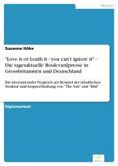 """""""Love it or Loath it - you can't ignore it"""" - Die tagesaktuelle Boulevardpresse in Grossbritannien und Deutschland: Ein internationaler Vergleich am Beispiel der inhaltlichen Struktur und Ansprechhaltung von """"The Sun"""" und """"Bild"""""""