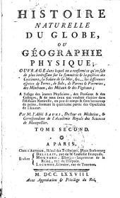 Histoire naturelle du globe, ou Geographie physique ouvrage dans lequel on a renferme ce qu'on fait de plus interessant sur la symmetrie ... A l'usage des jeunes physiciens, ... Par m. l'abbé Sauri ... Tome premier [-second]: Volume2