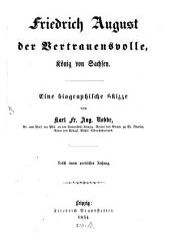 Friedrich August der Vertrauensvolle, König von Sachsen: Eine biogr. Skizze ; Nebst e. poet. Anh