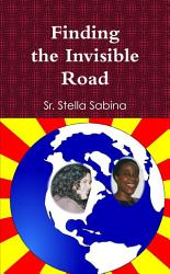 Finding The Invisible Road Book PDF