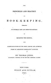 The Principles and Practice of Book-keeping, Embracing an Entirely New and Improved Method of Imparting the Science: With Exemplifications of the Most Concise and Approved Forms of Arranging Merchants' Accounts