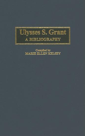 Ulysses S  Grant  A Bibliography PDF
