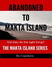 Abandoned On Makta Island Book 1: The Makta Island Series