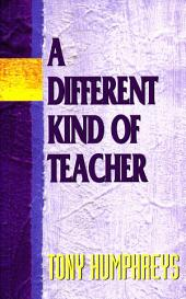 A Different Kind of Teacher: A practical guide to understanding and resolving difficulties within the school