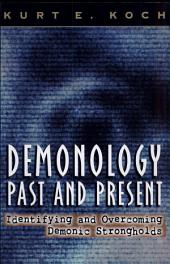 Demonology Past and Present: Identifying and Overcoming Demonic Strongholds