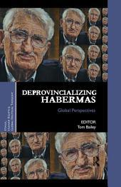 Deprovincializing Habermas: Global Perspectives