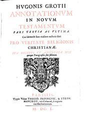 Annotationes in Novum Testamentum: Cui subiuncti sunt eiusdem auctoris libri Pro Veritate Religiois Christianae, Ita Digesti Vt Annotata Svis quaeque Paragraphis sint subnexa, Volume 3