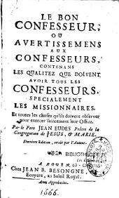 Le Bon Confesseur, ou Avertissemens aux confesseurs, contenans les qualités ... spécialement les missionnaires