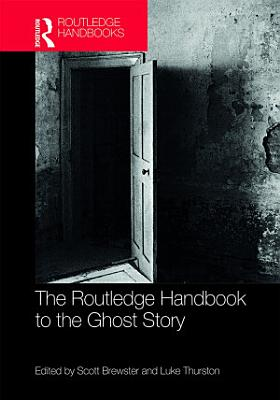 The Routledge Handbook to the Ghost Story PDF