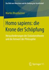 Homo sapiens: die Krone der Schöpfung: Herausforderungen der Evolutionstheorie und die Antwort der Philosophie
