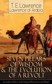 Seven Pillars of Wisdom & The Evolution of a Revolt (Complete Edition with Original Illustrations and Maps): Lawrence of Arabia's Account and Memoirs of the Arab Revolt and Guerrilla Warfare during World War One