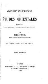 Vingt-sept ans d'histoire des études orientales: rapports faits à la Société asiatique de Paris de 1840 à 1867, Volume1