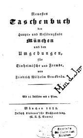 Neuestes Taschenbuch der Haupt- und Residenzstadt München und den Umgebungen, für Einheimische und Fremde: Mit 14 Ansichten und 1 Plane