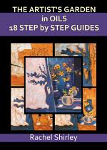 The Artist's Garden in Oils: 18 Step by Step Guides