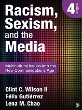 Racism, Sexism, and the Media: Multicultural Issues Into the New Communications Age, Edition 4