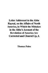 A Letter Addressed to the Abbe Raynal, on the Affairs of North America: In which the Mistakes in the Abbe's Account of the Revolution of America, are Corrected and Cleared Up