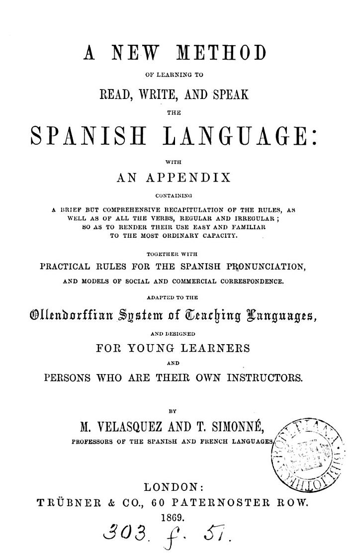A new method of learning to read, write and speak the Spanish language, by M. Velasquez and T. Simonné